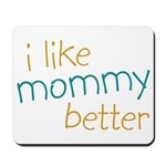I Like Mommy Better Mousepad