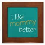 I Like Mommy Better Framed Tile