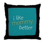 I Like Mommy Better Throw Pillow