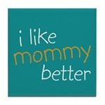 I Like Mommy Better Tile Coaster