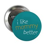 "I Like Mommy Better 2.25"" Button (100 pack)"