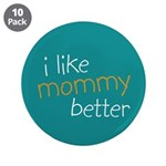 "I Like Mommy Better 3.5"" Button (10 pack)"