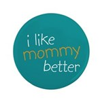 "I Like Mommy Better 3.5"" Button (100 pack)"