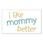I Like Mommy Better Rectangle Sticker 50 pk)