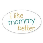 I Like Mommy Better Oval Sticker (10 pk)