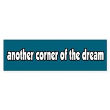 Another Corner of the Dream Bumper Bumper Sticker