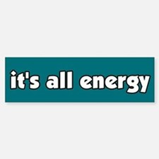 It's All Energy Bumper Bumper Bumper Sticker