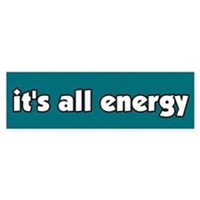 It's All Energy Bumper Bumper Sticker