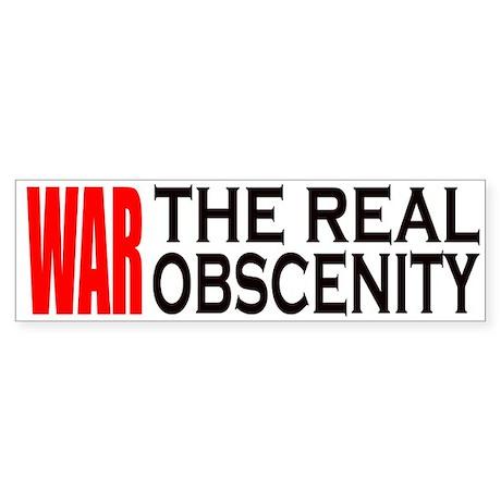 """War The Real Obscenity"" Bumper Sticker"