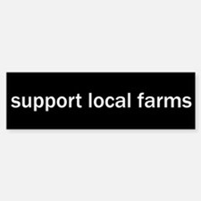 Support Local Farms Bumper Bumper Bumper Sticker