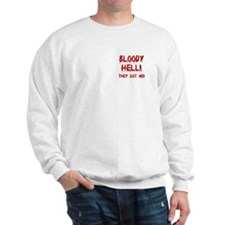 Bloody Hell They Got Me! Sweatshirt