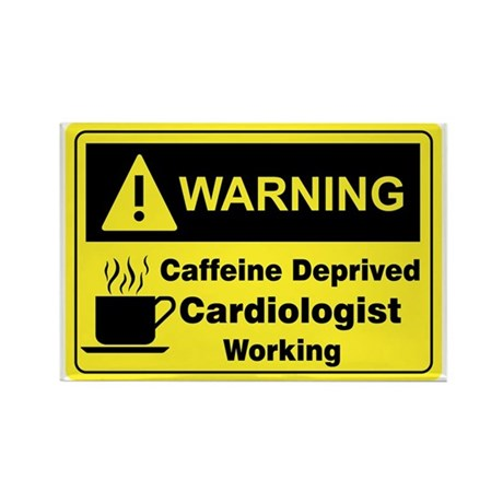 Caffeine Warning Cardiologist Rectangle Magnet (10