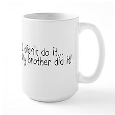 I Didnt Do It, My Brother Did It Mug