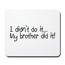 I Didnt Do It, My Brother Did It Mousepad