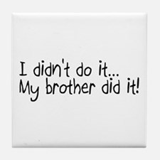 I Didnt Do It, My Brother Did It Tile Coaster
