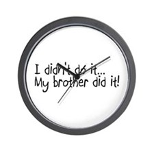 I Didnt Do It, My Brother Did It Wall Clock