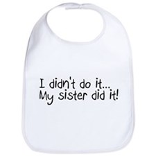 I Didn't Do It, My Sister Did It Bib