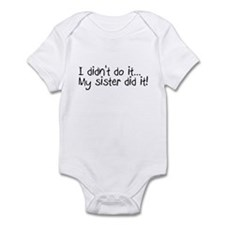 I Didn't Do It, My Sister Did It Infant Bodysuit
