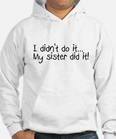 I Didn't Do It, My Sister Did It Hoodie