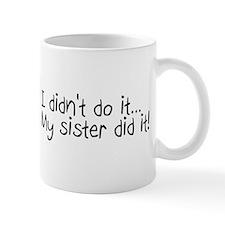 I Didn't Do It, My Sister Did It Mug