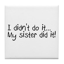 I Didn't Do It, My Sister Did It Tile Coaster