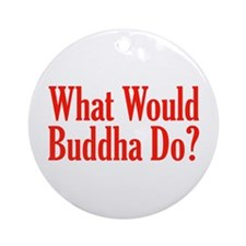 What Would Buddha Do? Ornament (Round)