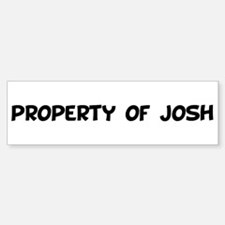 property of josh Bumper Bumper Bumper Sticker