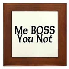 Me Boss, You Not Framed Tile