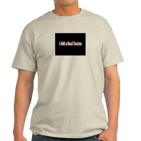 I AM a real doctor ! Light T-Shirt
