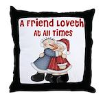 A Friend Loveth Throw Pillow