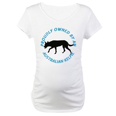 Proudly Owned Kelpie Maternity T-Shirt