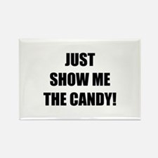 JUST SHOW ME THE CANDY! Rectangle Magnet