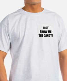 JUST SHOW ME THE CANDY! Ash Grey T-Shirt