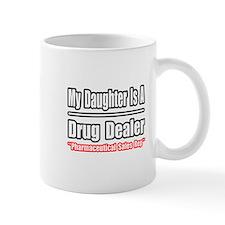 """My Daughter..Drug Dealer"" Small Small Mug"