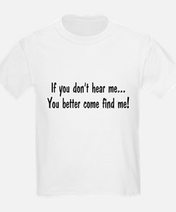 If You Don't Hear Me, You Better Come Find Me T-Shirt