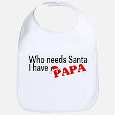 Who Needs Santa, I Have Papa Bib