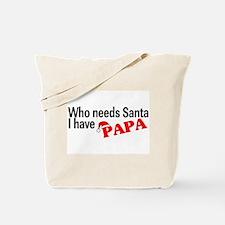 Who Needs Santa, I Have Papa Tote Bag