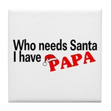 Who Needs Santa, I Have Papa Tile Coaster