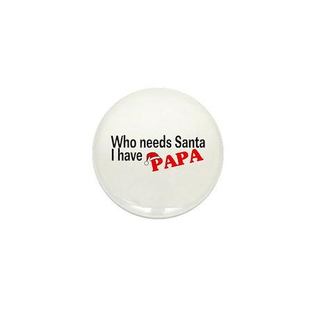 Who Needs Santa, I Have Papa Mini Button (10 pack)