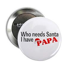 "Who Needs Santa, I Have Papa 2.25"" Button"