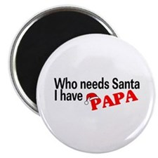 "Who Needs Santa, I Have Papa 2.25"" Magnet (10 pack"