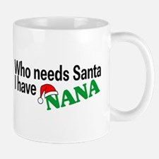 Who Needs Santa, I Have Nana Mug