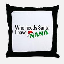 Who Needs Santa, I Have Nana Throw Pillow