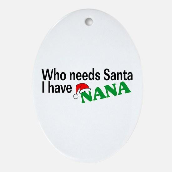 Who Needs Santa, I Have Nana Oval Ornament