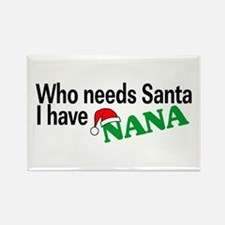 Who Needs Santa, I Have Nana Rectangle Magnet