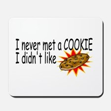 I Never Met A Cookie I Didn't Like Mousepad