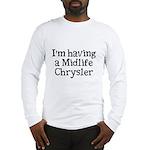 Midlife Chrysler - Long Sleeve T-Shirt