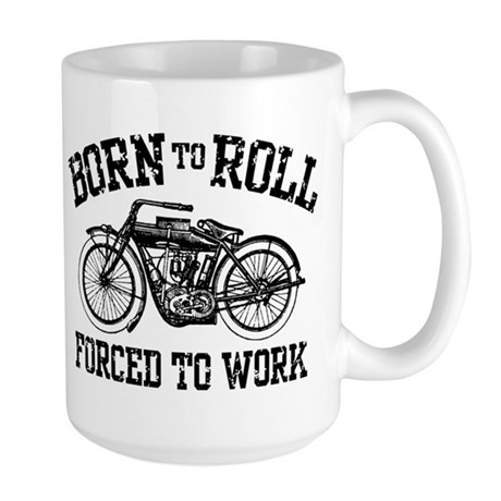 Born To Roll Forced To Work Large Mug