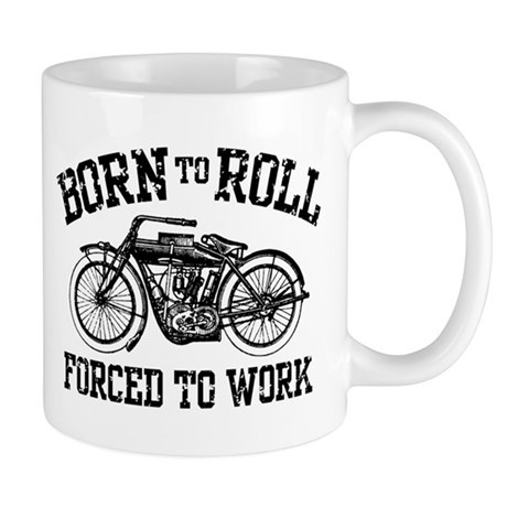 Born To Roll Forced To Work Mug