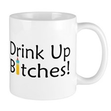 Drink Up Bitches! Mug